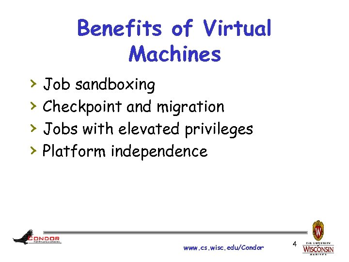 Benefits of Virtual Machines › › Job sandboxing Checkpoint and migration Jobs with elevated