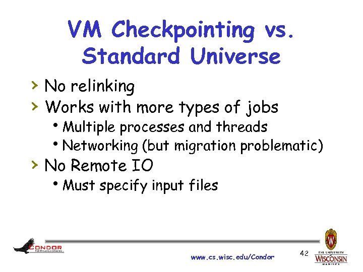 VM Checkpointing vs. Standard Universe › No relinking › Works with more types of
