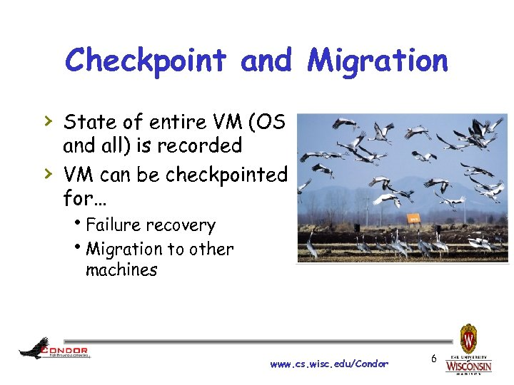 Checkpoint and Migration › State of entire VM (OS › and all) is recorded