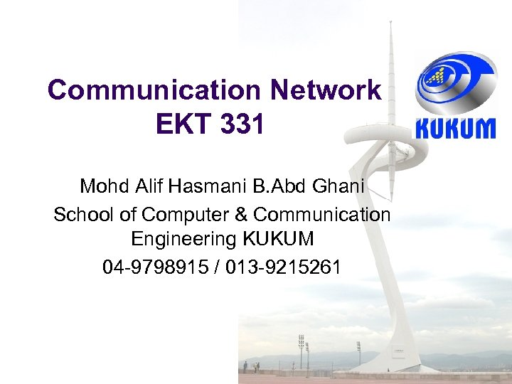 Communication Network EKT 331 Mohd Alif Hasmani B. Abd Ghani School of Computer &