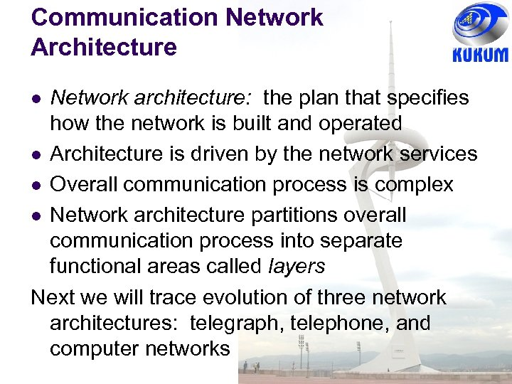 Communication Network Architecture Network architecture: the plan that specifies how the network is built