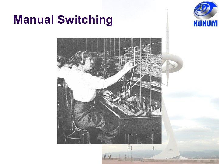 Manual Switching