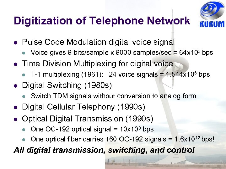 Digitization of Telephone Network l Pulse Code Modulation digital voice signal l l Time