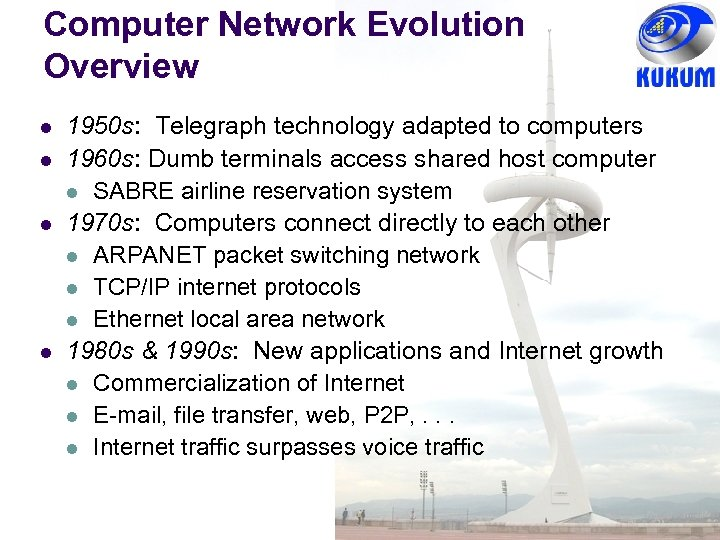 Computer Network Evolution Overview l l 1950 s: Telegraph technology adapted to computers 1960