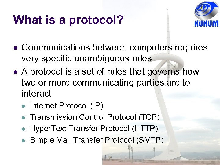 What is a protocol? l l Communications between computers requires very specific unambiguous rules