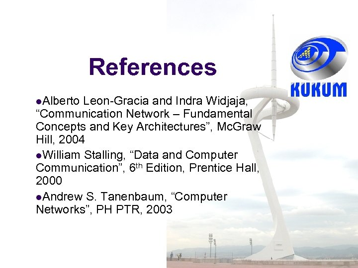 "References l. Alberto Leon-Gracia and Indra Widjaja, ""Communication Network – Fundamental Concepts and Key"