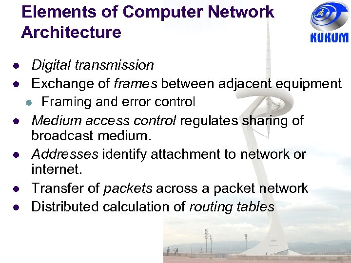 Elements of Computer Network Architecture l l l Digital transmission Exchange of frames between