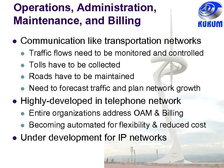 Operations, Administration, Maintenance, and Billing l Communication like transportation networks l l l Highly-developed