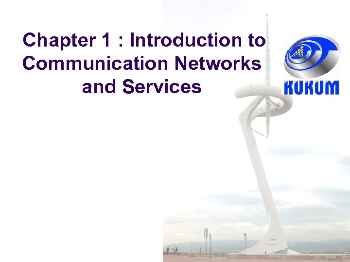 Chapter 1 : Introduction to Communication Networks and Services