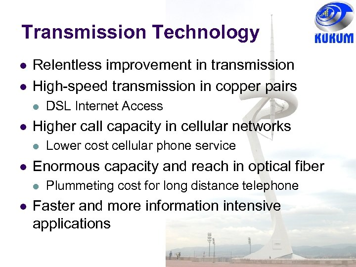 Transmission Technology l l Relentless improvement in transmission High-speed transmission in copper pairs l