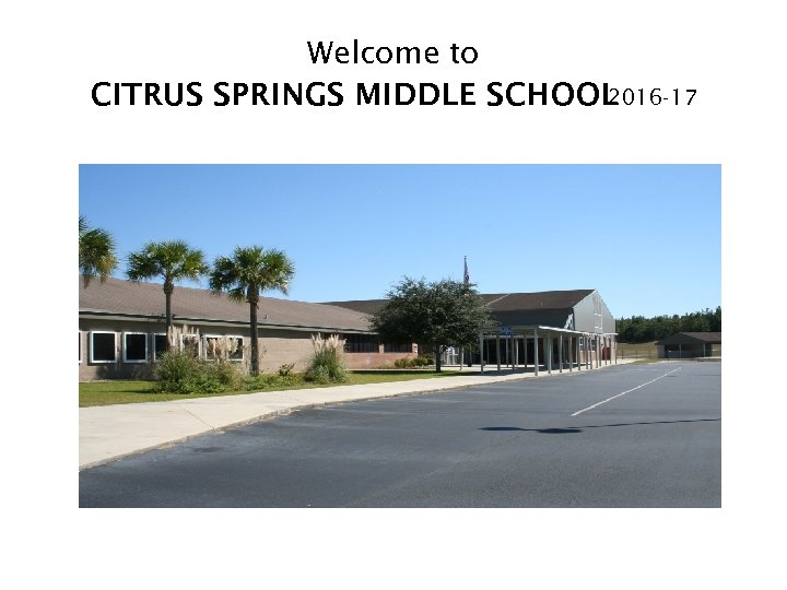 Welcome to CITRUS SPRINGS MIDDLE SCHOOL 2016 -17