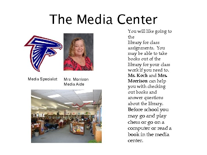 The Media Center Media Specialist Mrs. Morrison Media Aide You will like going to