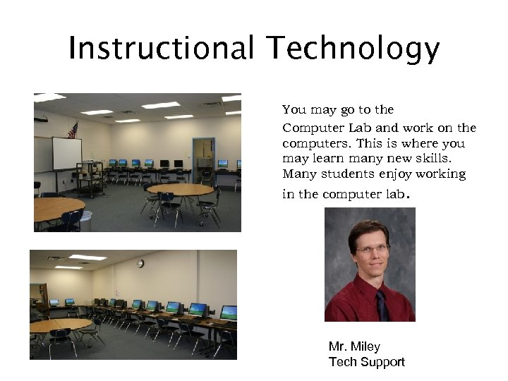 Instructional Technology You may go to the Computer Lab and work on the computers.