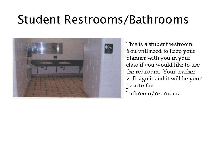 Student Restrooms/Bathrooms This is a student restroom. You will need to keep your planner
