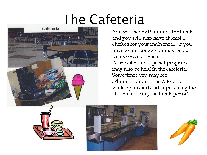 The Cafeteria You will have 30 minutes for lunch and you will also have