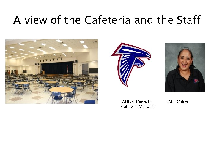 A view of the Cafeteria and the Staff Althea Council Cafeteria Manager Ms. Colon