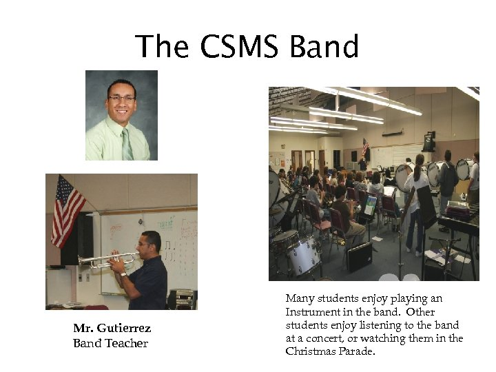 The CSMS Band Mr. Gutierrez Band Teacher Many students enjoy playing an Instrument in