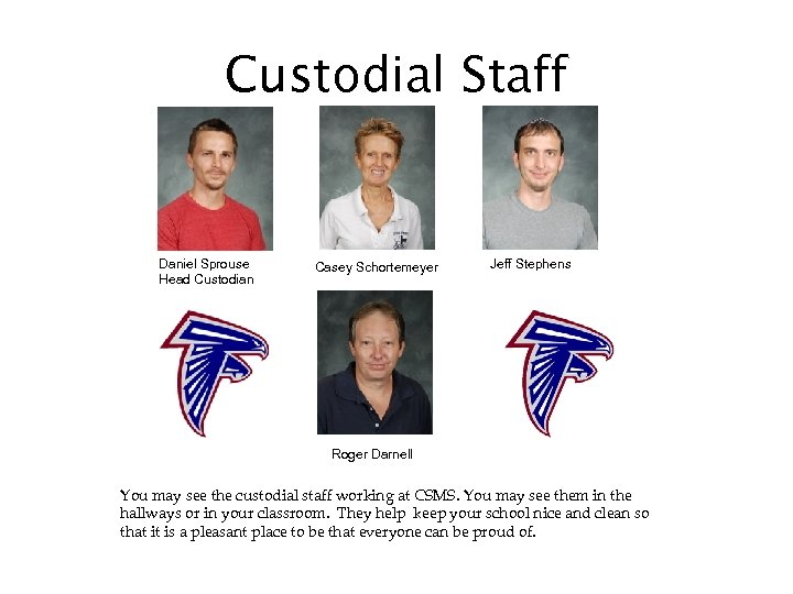 Custodial Staff Daniel Sprouse Head Custodian Casey Schortemeyer Jeff Stephens Roger Darnell You may