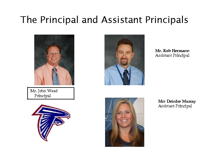 The Principal and Assistant Principals Mr. Rob Hermann Assistant Principal Mr. John Weed Principal