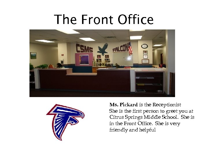 The Front Office Ms. Pickard is the Receptionist She is the first person to