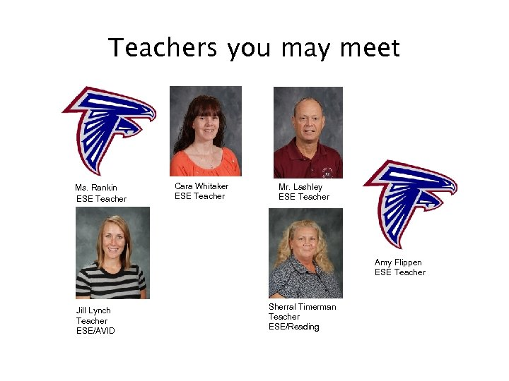 Teachers you may meet Ms. Rankin ESE Teacher Cara Whitaker ESE Teacher Mr. Lashley