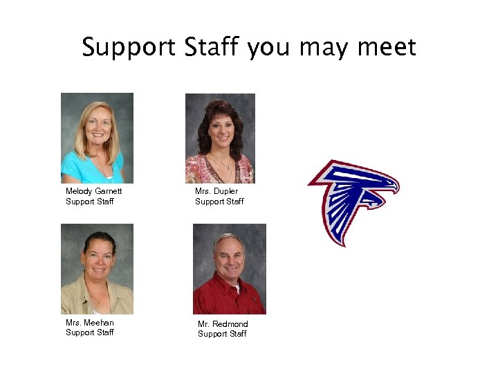Support Staff you may meet Melody Garnett Support Staff Mrs. Meehan Support Staff Mrs.