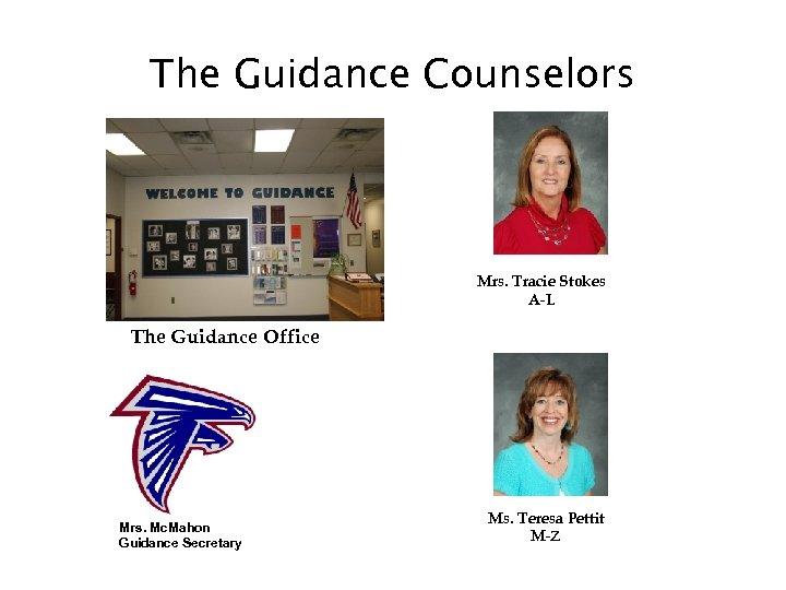 The Guidance Counselors Mrs. Tracie Stokes A-L The Guidance Office Mrs. Mc. Mahon Guidance