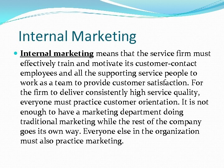 Internal Marketing Internal marketing means that the service firm must effectively train and motivate