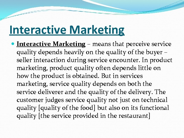 Interactive Marketing – means that perceive service quality depends heavily on the quality of