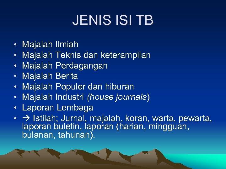 JENIS ISI TB • • Majalah Ilmiah Majalah Teknis dan keterampilan Majalah Perdagangan Majalah