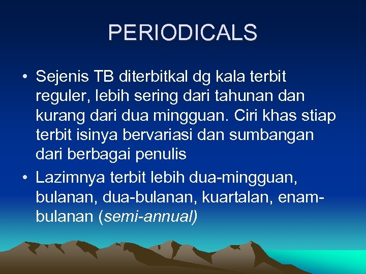 PERIODICALS • Sejenis TB diterbitkal dg kala terbit reguler, lebih sering dari tahunan dan