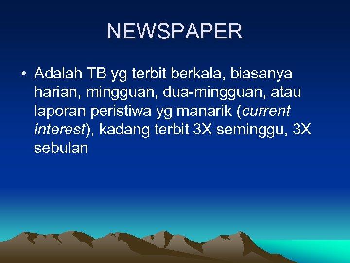 NEWSPAPER • Adalah TB yg terbit berkala, biasanya harian, mingguan, dua-mingguan, atau laporan peristiwa