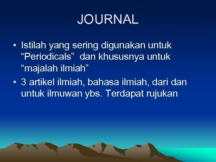 """JOURNAL • Istilah yang sering digunakan untuk """"Periodicals"""" dan khususnya untuk """"majalah ilmiah"""" •"""