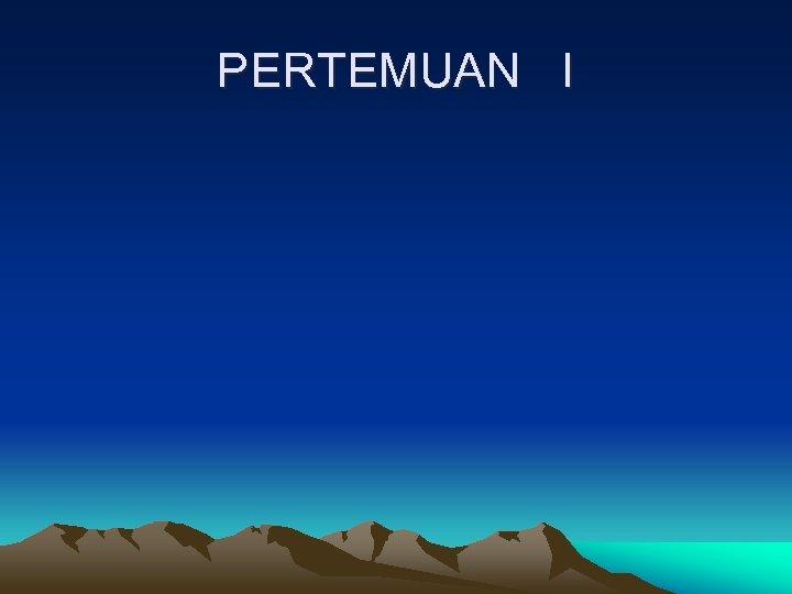 PERTEMUAN I