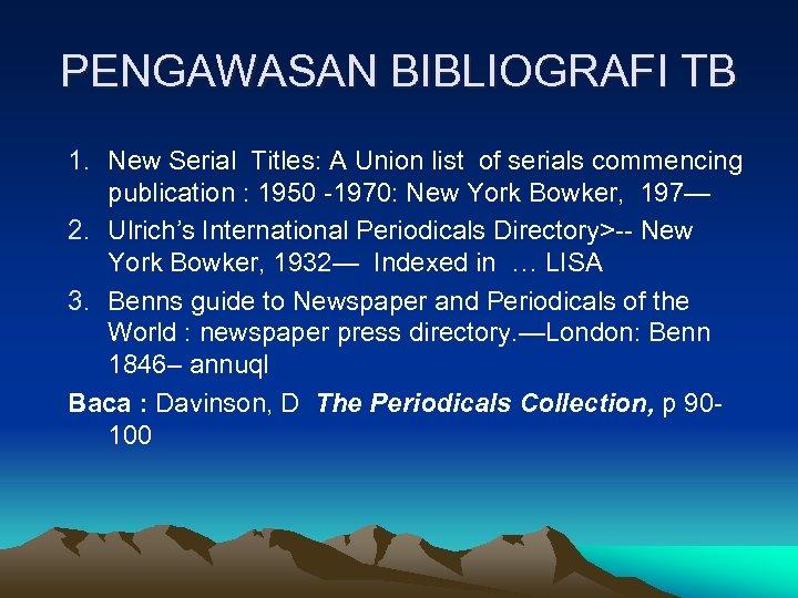 PENGAWASAN BIBLIOGRAFI TB 1. New Serial Titles: A Union list of serials commencing publication
