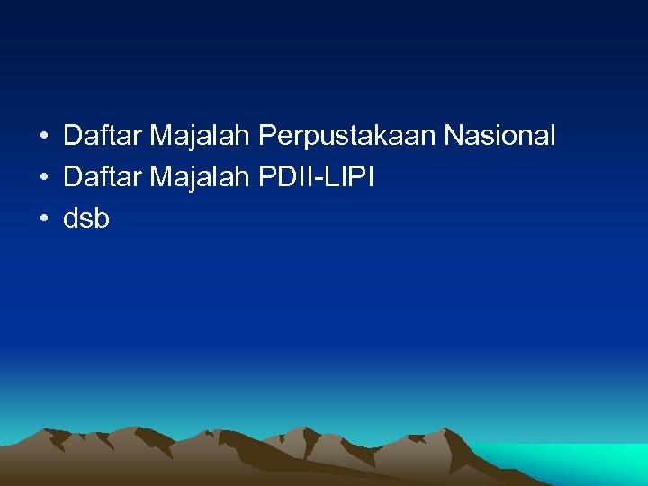 • Daftar Majalah Perpustakaan Nasional • Daftar Majalah PDII-LIPI • dsb