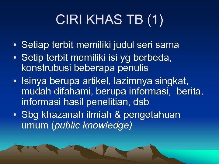 CIRI KHAS TB (1) • Setiap terbit memiliki judul seri sama • Setip terbit