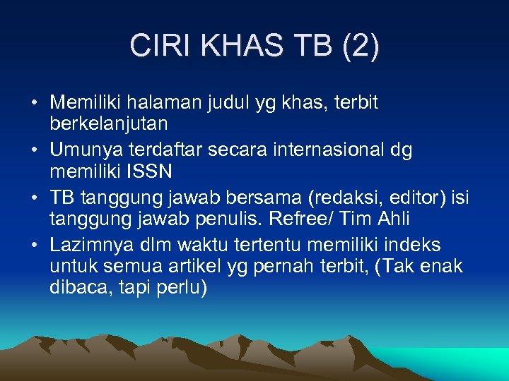 CIRI KHAS TB (2) • Memiliki halaman judul yg khas, terbit berkelanjutan • Umunya