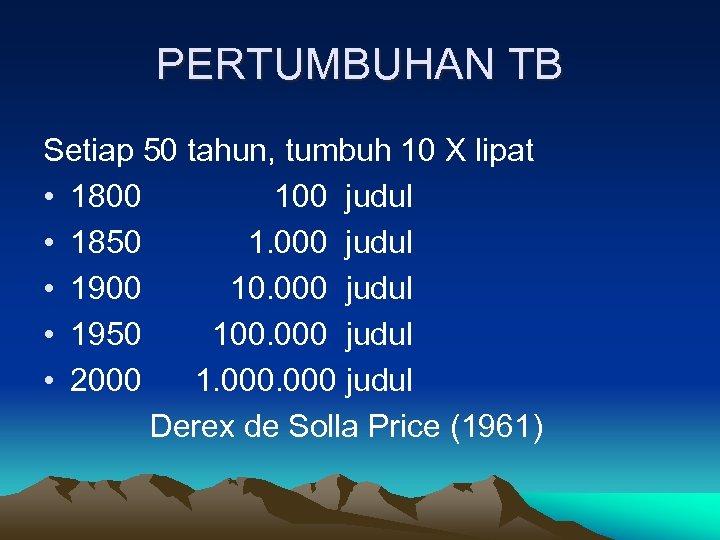 PERTUMBUHAN TB Setiap 50 tahun, tumbuh 10 X lipat • 1800 100 judul •