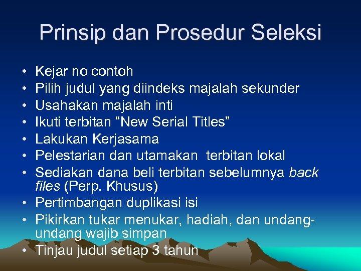 Prinsip dan Prosedur Seleksi • • Kejar no contoh Pilih judul yang diindeks majalah