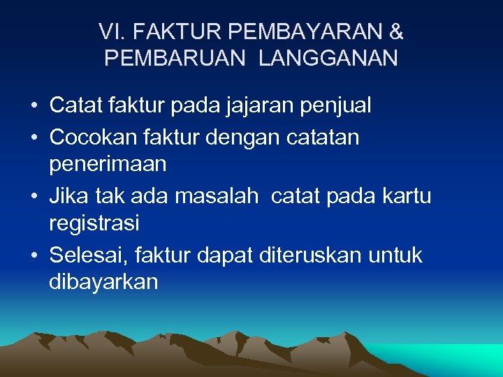VI. FAKTUR PEMBAYARAN & PEMBARUAN LANGGANAN • Catat faktur pada jajaran penjual • Cocokan