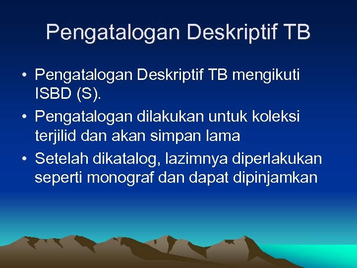 Pengatalogan Deskriptif TB • Pengatalogan Deskriptif TB mengikuti ISBD (S). • Pengatalogan dilakukan untuk