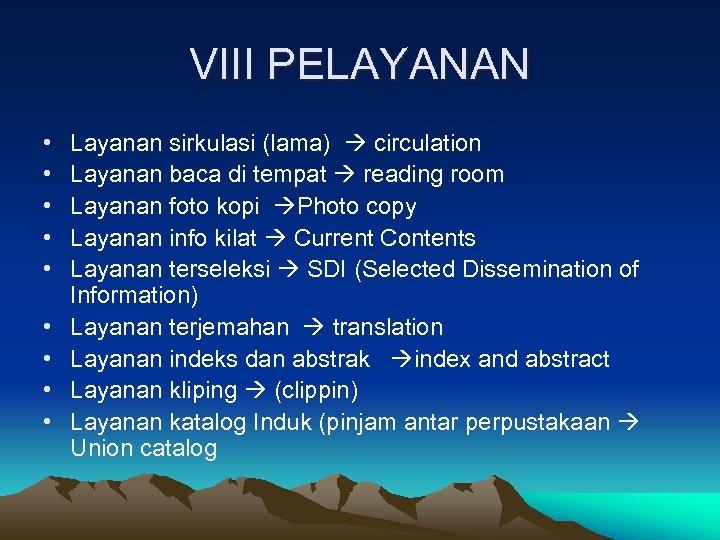 VIII PELAYANAN • • • Layanan sirkulasi (lama) circulation Layanan baca di tempat reading