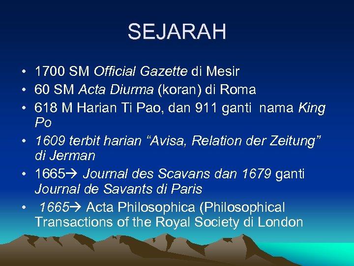SEJARAH • 1700 SM Official Gazette di Mesir • 60 SM Acta Diurma (koran)