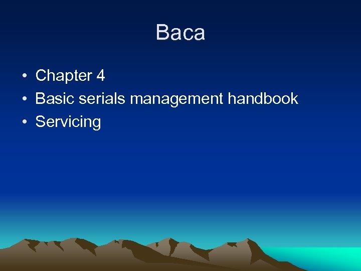 Baca • Chapter 4 • Basic serials management handbook • Servicing