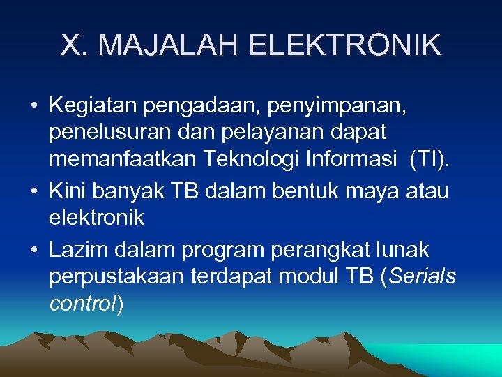 X. MAJALAH ELEKTRONIK • Kegiatan pengadaan, penyimpanan, penelusuran dan pelayanan dapat memanfaatkan Teknologi Informasi