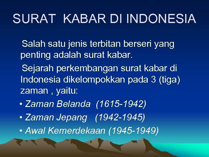 SURAT KABAR DI INDONESIA Salah satu jenis terbitan berseri yang penting adalah surat kabar.