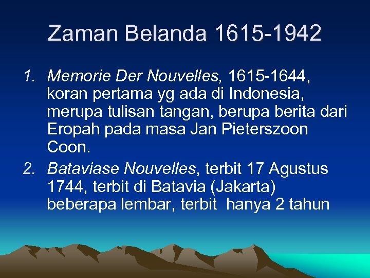 Zaman Belanda 1615 -1942 1. Memorie Der Nouvelles, 1615 -1644, koran pertama yg ada