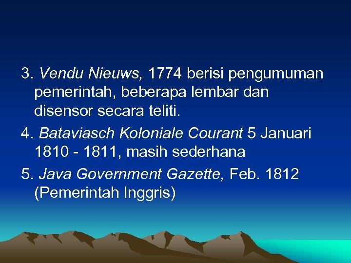 3. Vendu Nieuws, 1774 berisi pengumuman pemerintah, beberapa lembar dan disensor secara teliti. 4.