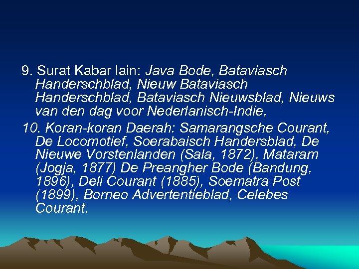 9. Surat Kabar lain: Java Bode, Bataviasch Handerschblad, Nieuw Bataviasch Handerschblad, Bataviasch Nieuwsblad, Nieuws